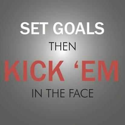 set-goals-then-kick-em-in-the-face-L-8S2TfZ-1